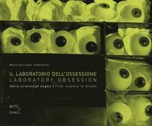 Il laboratorio dellossessione. Dalla scienza al sogno. Ediz. italiana e inglese.pdf