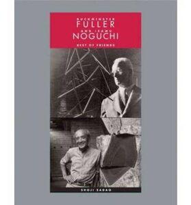 Buckminster Fuller and Isamu Noguchi. Best of friends