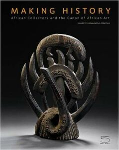 Making history. African collectors and the canon of African art