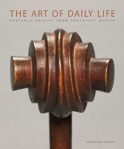The art of daily life. Portable objects from southeast Africa. Catalogo della mostra (Cleveland, 17 aprile 2011-19 febbraio 2012)