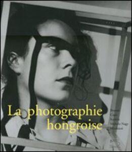 La photographie hongroise. Brassai, Capa, Kertész, Moholy-Nagy, Munkácsi