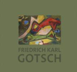 Friedrich Karl Gotsch. La seconde génération expressionniste. Ediz. inglese, francese e tedesca