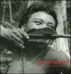 Yanomami. Premiers et derniers amazoniens. Ediz. francese