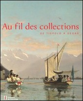 Au fil de collections. De Tiepolo a Degas. Catalogo della mostra (Losanna, 27 gennaio-20 maggio 2012)