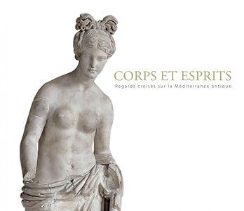 Corps et esprits. Regard croisés sur la méditerranée antique