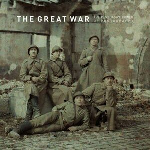 The great war. The persuasive power of photography