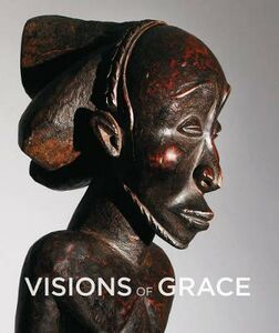 Visions of grace. 100 masterpieces from the collection of Daniel and Marian Malcolm