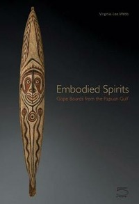 Embodied spirits. Gope boards from the Papuan Gulf - Webb Virginia-Lee Welsch Robert L. Schultze-Westraum Thomas - wuz.it