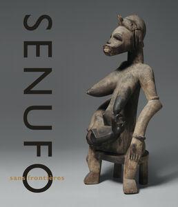 Senufo sans frontières. La dynamique des arts et des identités en Afrique de l'ouest