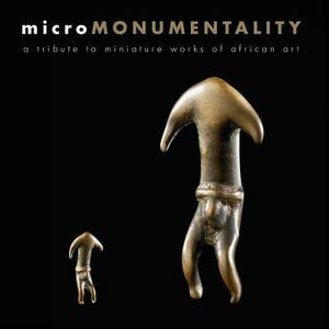 Micro monumentality. A tribute to miniature works of african art
