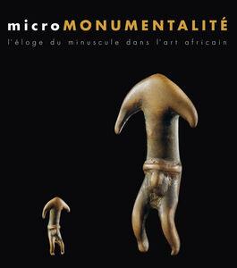 Micromonumentalité. L'éloge du minuscule dans l'art africaine