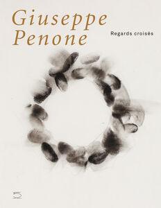 Giuseppe Penone. Regards croisés