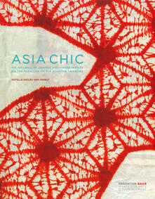 Asian chic. Or how Japanese and Chinese textiles influenced fashion during the roaring Twenties. Ediz. inglese e francese.pdf