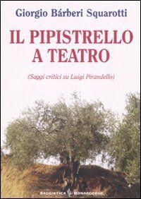 Il pipistrello a teatro. Saggi critici su Luigi Pirandello