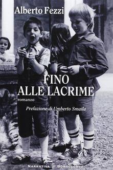 Fino alle lacrime - Alberto Fezzi - copertina