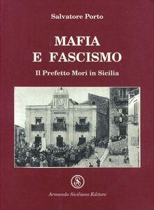 Mafia e fascismo. Il prefetto Mori in Sicilia