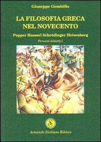 La filosofia greca nel Novecento. Popper Husserl Schrödinger Heisenberg. Percorsi didattici