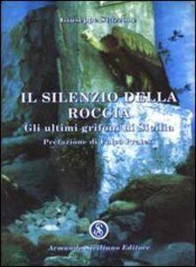 Il silenzio della roccia. Gli ultimi grifoni di Sicilia