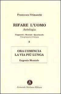 Rifare l'uomo. Antologia. Vol. 2: Ora comincia la vita più lunga. Eugenio Montale.