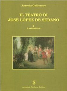 Il teatro di José Lopez de Sedano. Il refundidor