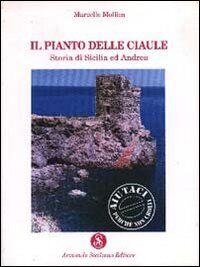Il pianto delle ciaule. Storia di Sicilia ed Andrea