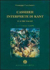 Cassirer interprete di Kant e altri saggi
