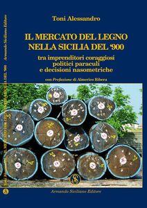 Il mercato del legno nella Sicilia del Novecento tra imprenditori coraggiosi, politici paraculi e decisioni nasometriche