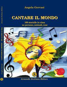 Cantare il mondo. 100 storielle in rima su persone, animali e cose