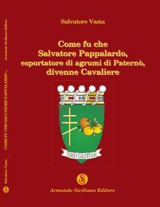 Come fu che Salvatore Pappalardo, esportatore di agrumi in Paternò, divenne cavaliere