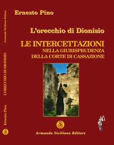 L' orecchio di Dionisio. Le intercettazioni nella giurisprudenza della Corte di Cassazione