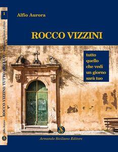 Rocco Vizzini. Vol. 1: Tutto quello che vedi un giorno sarà tuo.