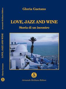 Love, jazz and wine. Storia di un incontro