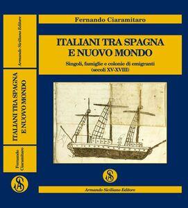 Italiani tra Spagna e Nuovo Mondo. Singoli, famiglie e colonie di emigranti (secoli XV-XVIII)