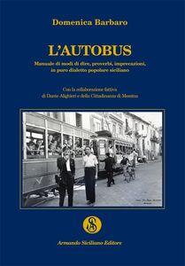 L' autobus. Manuale di modi di dire, proverbi, imprecazioni in puro dialetto popolare siciliano