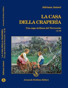 La casa della Craperìa. Una saga siciliana del Novecento. Vol. 3
