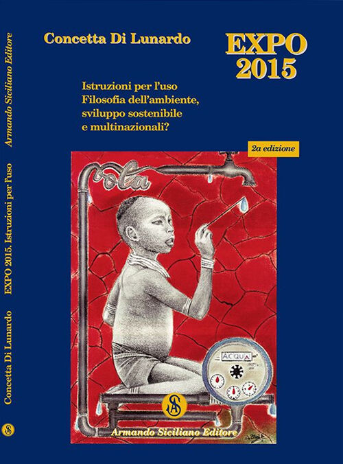 Expo Milano 2015. Istruzioni per l'uso. Filosofia dell'ambiente, sviluppo sostenibile e multinazionali?
