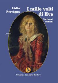 I I mille volti di Eva. Contaminazioni - Ferrigno Lidia - wuz.it