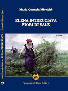 Elena intrecciava fiori di sale