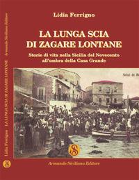 La La lunga scia di zagare lontane. Storie di vita nella Sicilia del Novecento all'ombra della Casa Grande - Ferrigno Lidia - wuz.it