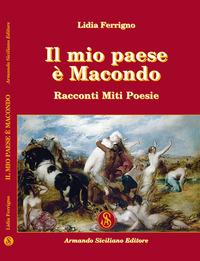 Il Il mio paese è Macondo. Racconti miti poesie - Ferrigno Lidia - wuz.it