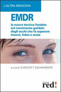 EMDR. La nuova tecnica sul movimento guidato degli occhi che fa superare traumi, fobie e ansia