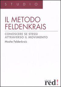 Il metodo Feldenkrais. Conoscere se stessi attraverso il movimento