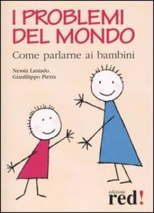 Libro I problemi del mondo. Come parlarne ai bambini Nessia Laniado Gianfilippo Pietra