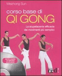 Corso base di Qi Gong. La stupefacente efficacia dei movimenti più semplici. Con CD-ROM
