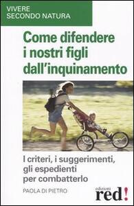 Libro Come difendere i nostri figli dall'inquinamento Paola Di Pietro