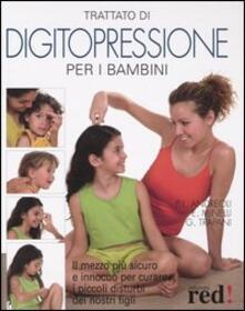 Capturtokyoedition.it Trattato di digitopressione per i bambini. Il mezzo più sicuro e innocuo per curare i piccoli disturbi dei nostri figli Image