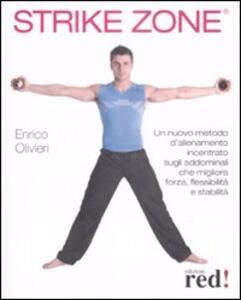 Strike Zone. Un nuovo metodo d'allenamento incentrato sugli addominali che migliora forza, flessibilità e stabilità - Enrico Olivieri - copertina