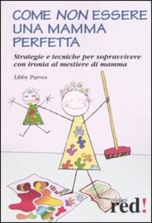 Camfeed.it Come non essere una mamma perfetta. Strategie e tecniche per sopravvivere con ironia al mestiere di mamma Image