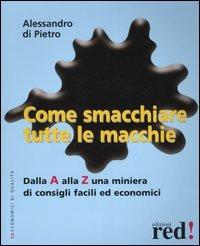 Come smacchiare tutte le macchie. Dalla A alla Z una miniera di consigli facili ed economici - Di Pietro Alessandro - wuz.it