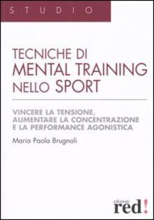 Tecniche di mental training nello sport. Vincere la tensione, aumentare la concentrazione e la performance agonistica.pdf